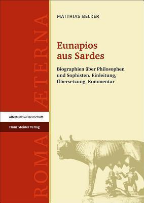Eunapios Aus Sardes: Biographien Uber Philosophen Und Sophisten. Einleitung, Ubersetzung, Kommentar  by  Matthias Becker