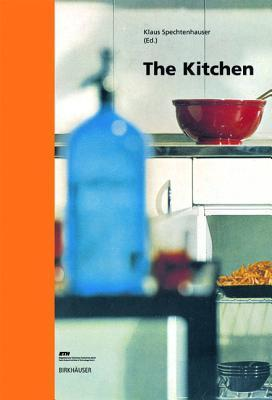 The Kitchen: Life World, Usage, Perspectives  by  Klaus Spechtenhauser
