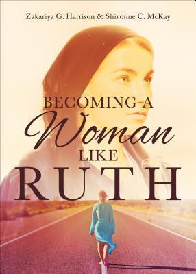 Becoming a Woman Like Ruth Zakariya G Harrison