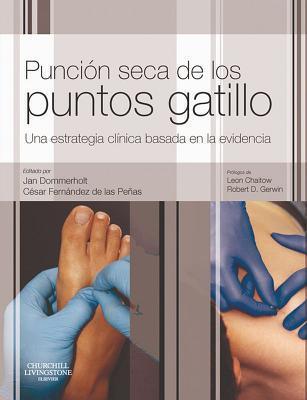 Puncion Seca de Los Puntos Gatillo: Una Estrategia Clinica Basada En La Evidencia  by  Jan Dommerholt