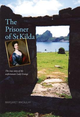 The Prisoner of St Kilda: The True Story of the Unfortunate Lady Grange  by  Margaret Macaulay