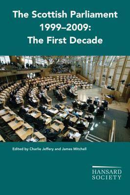 The Scottish Parliament 1999-2009: The First Decade Charlie Jeffery