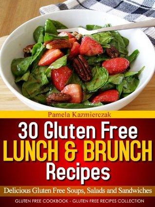 30 Gluten Free Lunch and Brunch Recipes  by  Pamela Kazmierczak