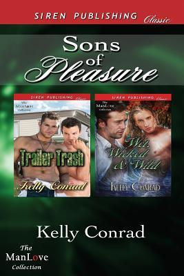 Sons of Pleasure [Trailer Trash: Wet, Wicked & Wild]  by  Kelly Conrad