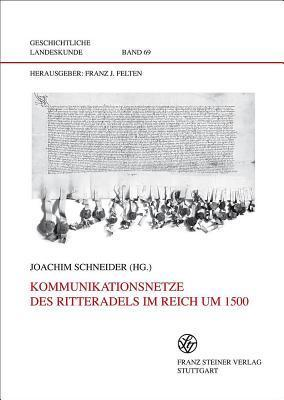 Kommunikationsnetze Des Ritteradels Im Reich Um 1500  by  Joachim Schneider