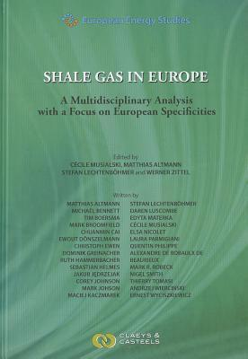 Shale Gas in Europe: A Multidisciplinary Analysis with a Focus on European Specificities Cecile Musialski