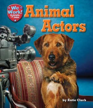 Animal Actors  by  Katie  Clark