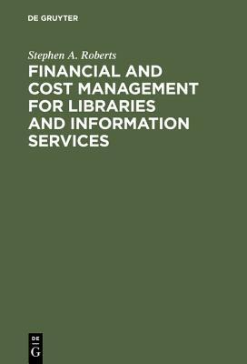 Financial and Cost Management for Libraries and Information Services  by  Stephen A. Roberts