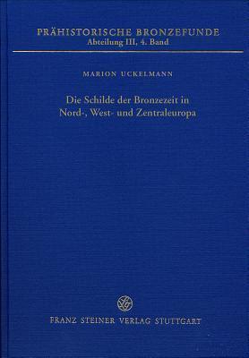Die Schilde Der Bronzezeit in Nord-, West- Und Zentraleuropa Marion Uckelmann
