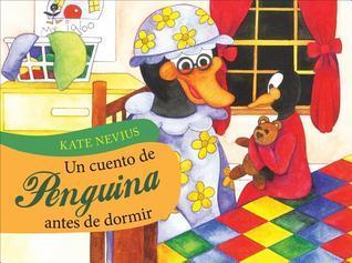 Un Cuento de Penguina Antes de Dormir / Penguinas Bedtime Story  by  Kate Nevius