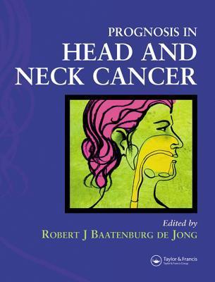 Prognosis in Head and Neck Cancer  by  Robert J. Baatenburg de Jong
