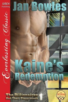 Kaines Redemption [The Billionaires and Their Playgrounds 1] Jan Bowles