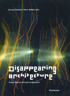 Disappearing Architecture: From Real to Virtual to Quantum  by  Georg Flachbart