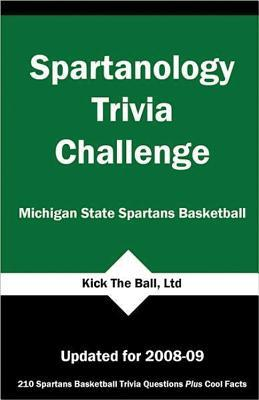 Spartanology Trivia Challenge: Michigan State Spartans Basketball  by  Kick the Ball