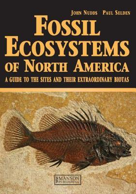 Fossil Ecosystems of North America: A Guide to the Sites and Their Extraordinary Biotas  by  John Nudds