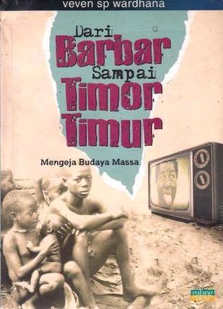Dari Barbar sampai Timor Timur: Mengeja Budaya Massa Veven Sp. Wardhana
