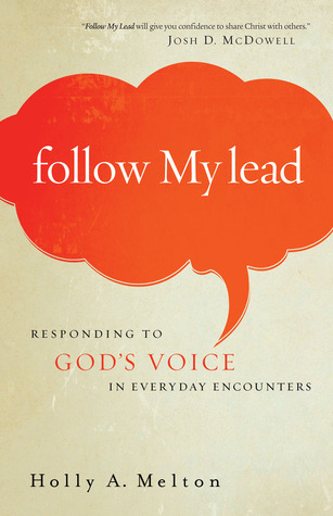 Follow My Lead: Responding to Gods Voice in Everyday Encounters Holly A. Melton