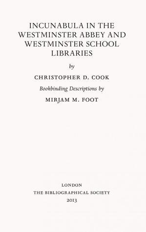 Incunabula in the Westminster Abbey and Westminster School Libraries  by  Christopher D. Cook