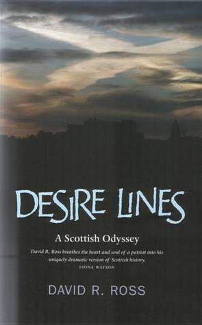 Desire Lines: A Journey Around Scotland and Through Her History David R. Ross