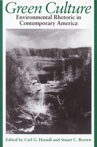 Green Culture: Environmental Rhetoric In Contemporary America Carl Herndl