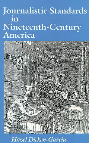 Journalistic Standards in Nineteenth-Century America  by  Hazel Dicken-Garcia