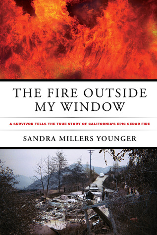 The Fire Outside My Window: A Survivor Tells the True Story of California�s Epic Cedar Fire Sandra Millers Younger