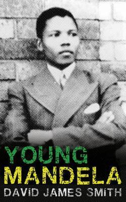 Young Mandela - The Revolutionary Years  by  David James Smith