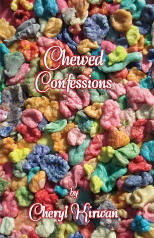 Chewed Confessions Cheryl Kirwan