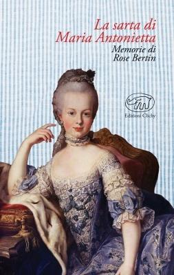 La sarta di Maria Antonietta: Memorie di Rose Bertin Rose Bertin