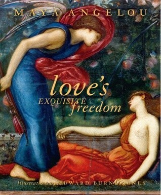 Loves Exquisite Freedom  by  Maya Angelou