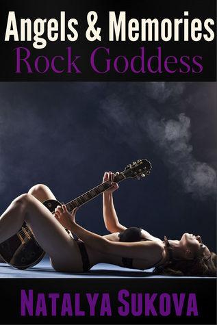 Rock Goddess (Angels and Memories #1)  by  Natalya Sukova