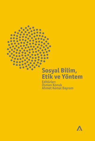 Sosyal Bilim, Etik ve Yöntem Osman Konuk, Ahmet Kemal Bayram