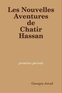 Les Nouvelles Aventures de Chatir Hassan (#1)  by  Georges Awad