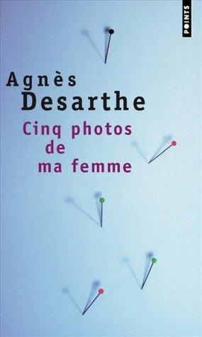 Cinq photos de ma femme Agnès Desarthe