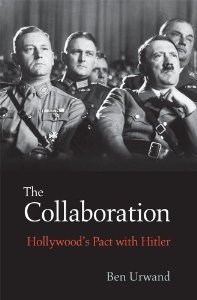 The Collaboration: Hollywoods Pact with Hitler  by  Ben Urwand