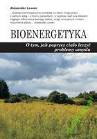 Bioenergetyka. O tym jak poprzez ciało leczyć problemy umysłu. Alexander Lowen