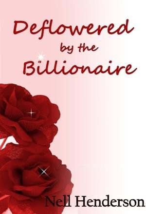 Deflowered the Billionaire by Nell Henderson