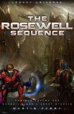 The Rosewell Sequence Omnibus + Short Stories (Legacy Universe)(The Rosewell, #1-3)  by  Martin  Perry