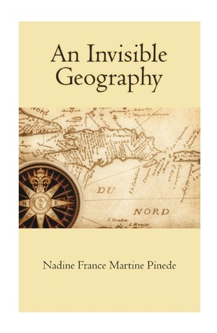 An Invisible Geography  by  Nadine Pinede