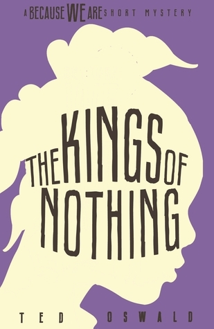 The Kings of Nothing (A Because We Are Short Mystery #2) Ted Oswald
