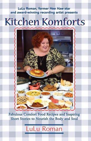 Kitchen Komforts: Fabulous Comfort Food Recipes and Inspiring Short Stories to Nourish the Soul  by  Lulu Roman