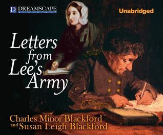 Letters from Lees Army: Or Memoirs of Life in and Out of the Army in Virginia During the War Between the States  by  Charles Minor Blackford