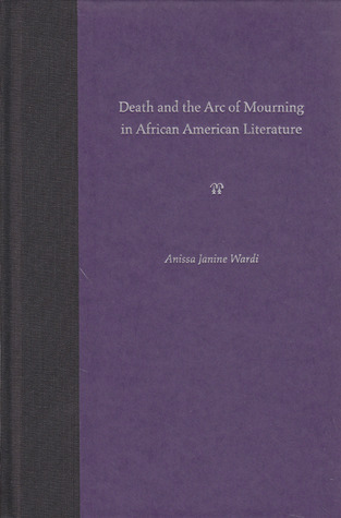 Death and the Arc of Mourning in African American Literature ANISSA J. WARDI