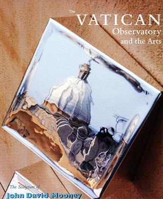 Vatican Observatory and the Arts: The Sculpture of John David Mooney at Castel Gandolfo John David Mooney