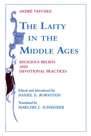 Laity in the Middle Ages: Religious Beliefs and Devotional Practices  by  André Vauchez