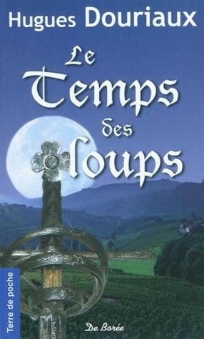 LE TEMPS DE LOUPS Hugues Douriaux