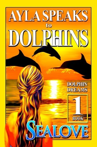 Dolphin Dreams (Ayla Speaks to Dolphins, #1) Sealove