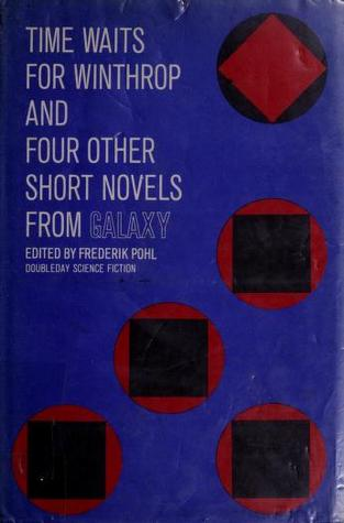 Time Waits for Winthrop, and Four Other Short Novels from Galaxy  by  Frederik Pohl