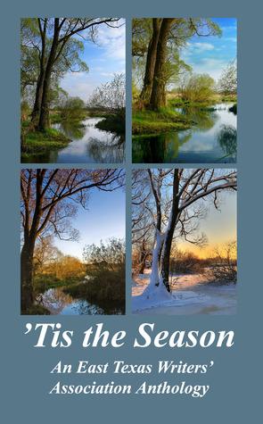 Tis the Season: An East Texas Writers Association Anthology  by  Elizabeth Baker