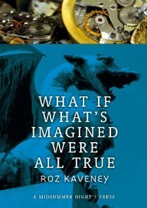 What If Whats Imagined Were All True  by  Roz Kaveney